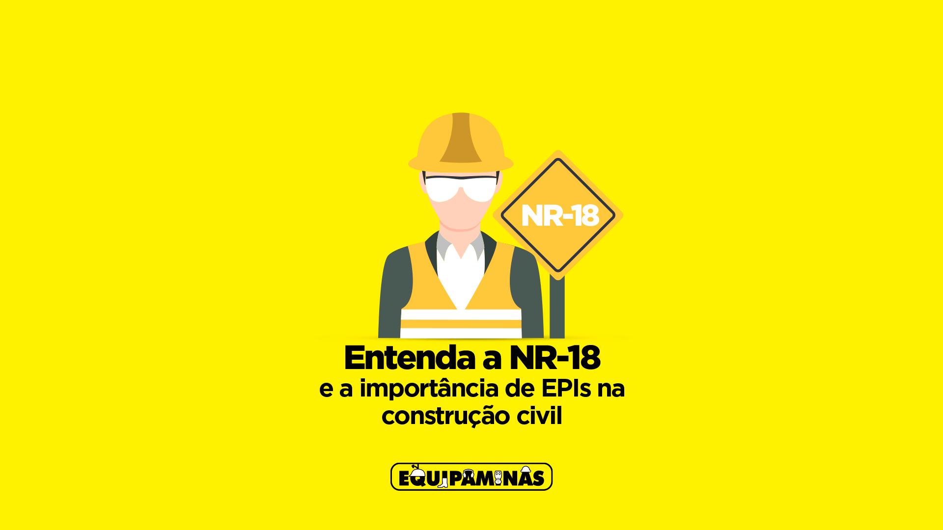 Entenda a NR-18 e a importância de EPIs na construção civil